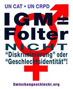 IGM = Folter, NICHT 'Diskiminierung' oder 'Geschlechtsidentität'