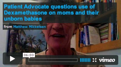 Patient Advocate questions use of Dexamethasone on moms and their unborn babies